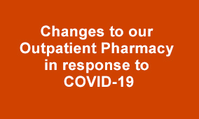 Changes to our Outpatient Pharmacy in response to COVID-19